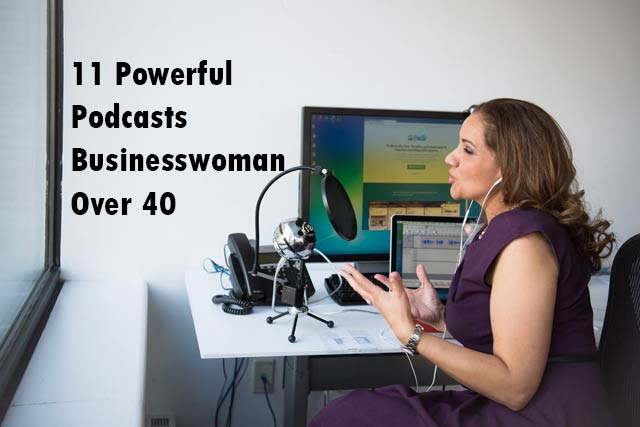 powerful Podcasts Businesswoman Over 40